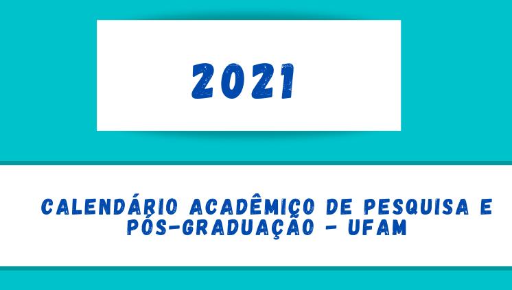 Calendário Acadêmico de Pesquisa E Pós-Graduação 2021